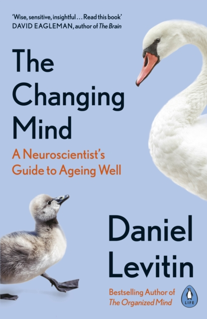The Changing Mind: A Neuroscientist's Guide to Ageing Well by Daniel Levitin | 9780241379400