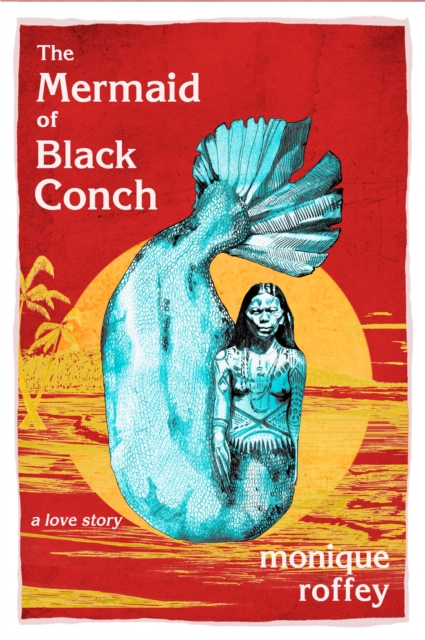 The Mermaid of Black Conch by Monique Roffey | 9781845234577