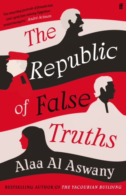 The Republic of False Truths by Alaa Al Aswany | 9780571347599