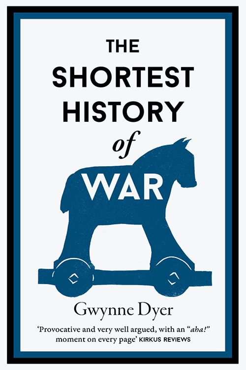 The Shortest History of War by Gwyne Dyer | 9781910400845