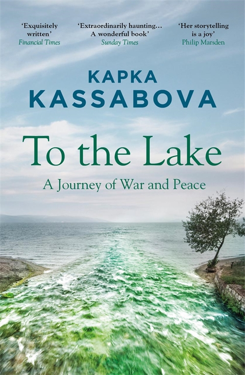 To the Lake: A Journey of War and Peace by Kapka Kassabova | 9781783783984