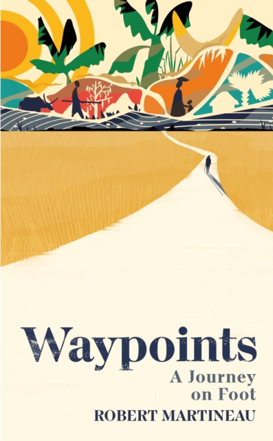 Waypoints: A Journey on Foot by Robert Martineau | 9781787331365