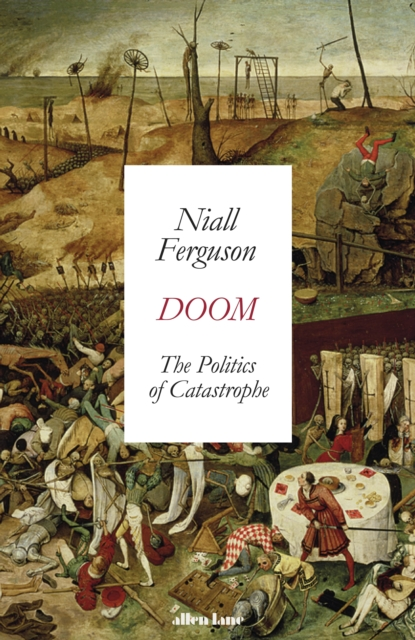 Doom: The Politics of Catastrophe by Niall Ferguson | 9780241488447