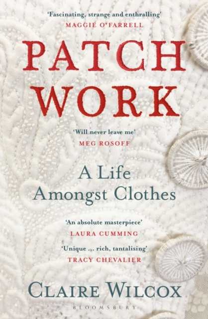 Patch Work: A Life Amongst Clothes by Claire Wilcox | 9781526614414