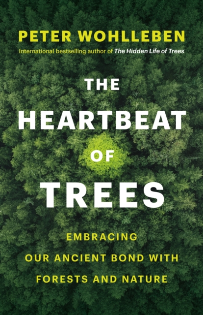 The Heartbeat of Trees by Peter Wohlleben | 9781771646895