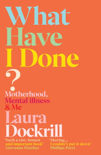 What Have I Done? by Laura Dockrill | 9781529112542