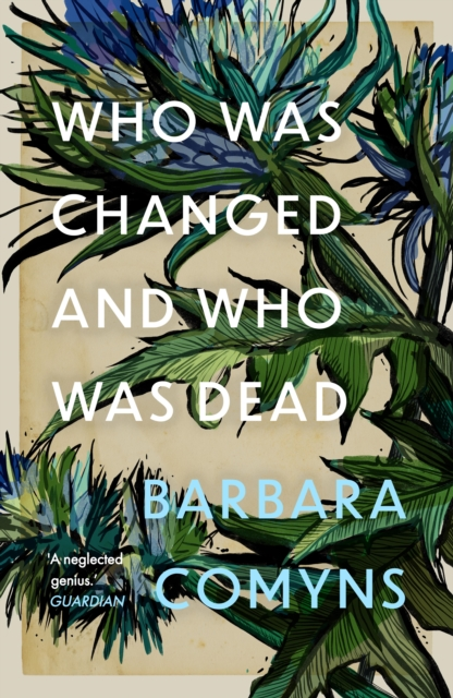 Who Was Changed and Who Was Dead by Barbara Comyns