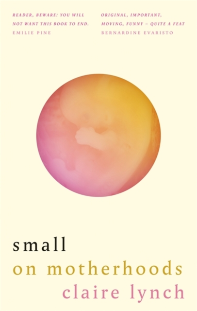 Small: On motherhoods by Claire Lynch | 9781914240010