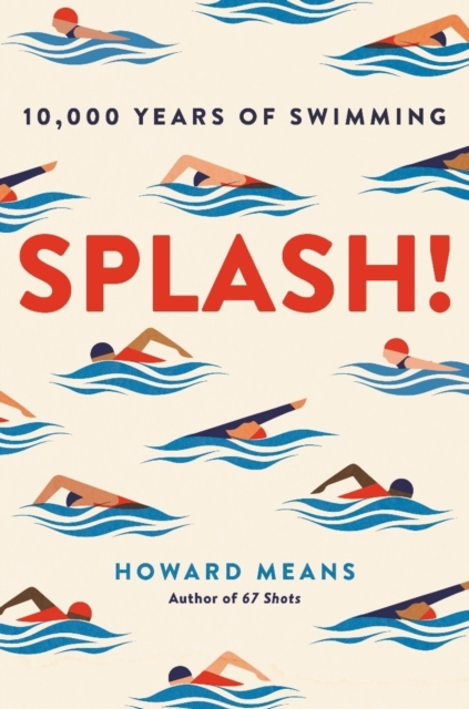 Splash!: 10,000 Years of Swimming by Howard Means | 9781911630838