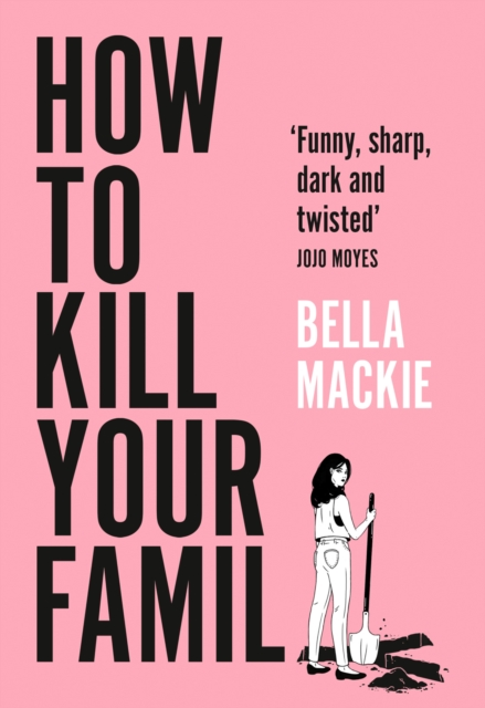 How to Kill Your Family by Bella Mackie | 9780008365912