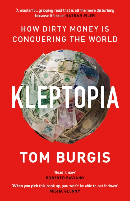 Kleptopia: How Dirty Money is Conquering the World by Tom Burgis | 9780008308384