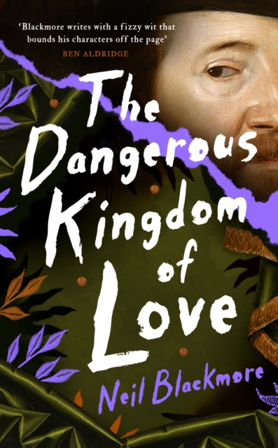 The Dangerous Kingdom of Love by Neil Blackmore | 9781786332677