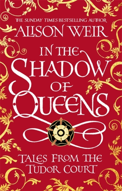 In the Shadow of Queens by Alison Weir | 9781472286284