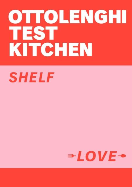 Ottolenghi Test Kitchen: Shelf Love by Yotam Ottolenghi and Noor Murad | 9781529109481