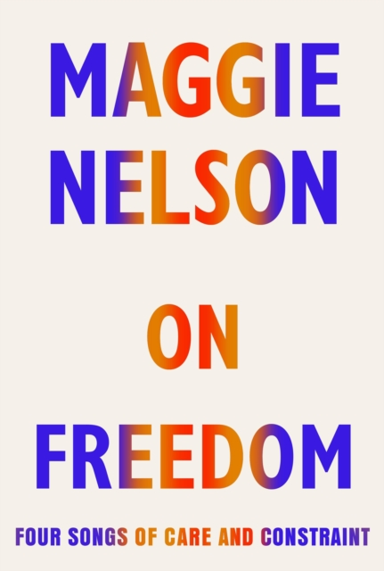 On Freedom by Maggie Nelson | 9781787332690