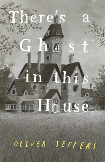 There's a Ghost in this House by Oliver Jeffers | 9780008298357